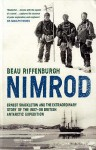 Nimrod: Ernest Shackleton And The Extraordinary Story Of The 1907 09 British Antarctic Expedition - Beau Riffenburgh