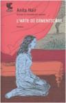 L'arte di dimenticare - Anita Nair, Francesca Diano