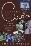 Dancing at Ciro's: A Family's Love, Loss, and Scandal on the Sunset Strip - Sheila Weller
