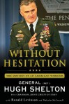 Without Hesitation: The Odyssey of an American Warrior - Hugh Shelton, Ronald Levinson, Malcolm McConnell