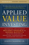 Applied Value Investing: The Practical Application of Benjamin Graham and Warren Buffett's Valuation Principles to Acquisitions, Catastrophe Pricing and Business Execution - Joseph Calandro Jr.