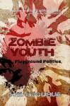 Zombie Youth: Playground Politics - H.E. Goodhue