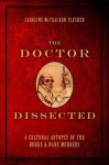 The Doctor Dissected: A Cultural Autopsy of the Burke and Hare Murders - Caroline McCracken-Flesher