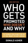 Who Gets Promoted, Who Doesn't, and Why: 10 Things You'd Better Do If You Want to Get Ahead - Donald Asher