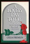 A Lovely Day to Die and Other Stories - Celia Fremlin