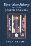 Dime-Store Alchemy: The Art of Joseph Cornell - Charles Simic