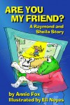 Are You My Friend? A Raymond and Sheila Story - Annie Fox, Eli Noyes