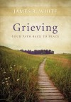 Grieving: Your Path Back to Peace (Crisis Points) - James R. White