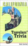 California Travelers' Trivia: Historic and Contemporary--Fabulous Firsts, Fascinating Facts, Legendary Lore, One-of-a-Kind Oddities, Tantalizing Trivia - Bob Carter