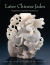 Later Chinese Jades: Ming Dynasty to Early Twentieth Century - Terese Tse Bartholomew, Michael Knight, He Li, Kazuhiro Tsuruta