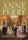 Christmas Hope, A: A Novel - Anne Perry