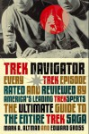 Trek Navigator: The Ultimate Guide to the Entire Trek Saga - Mark A. Altman, Edward Gross