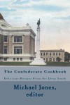 The Confederate Cookbook: Delicious Recipes from the Deep South - Michael Jones