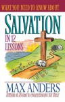 What You Need to Know about Salvation in 12 Lessons: The What You Need to Know Study Guide Series - Max E. Anders