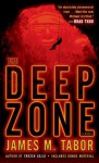 The Deep Zone: A Novel (with bonus short story Lethal Expedition) - James M. Tabor
