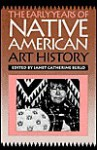 The Early Years Of Native American Art History: The Politics Of Scholarship And Collecting - Janet Catherine Berlo
