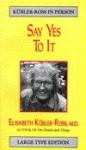 Say Yes to It - Elisabeth Kübler-Ross, Göran Grip