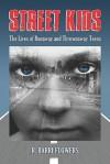 Street Kids: The Lives of Runaway and Thrownaway Teens - R. Barri Flowers