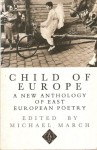 Child of Europe: A New Anthology of East European Poetry - Michael March
