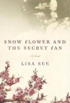 Snow Flower and the Secret Fan: A Novel - Lisa See