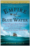 Empire of Blue Water: Captain Morgan's Great Pirate Army, the Epic Battle for the Americas, and the Catastrophe That Ended the Outlaws' Bloody Reign - Stephan Talty