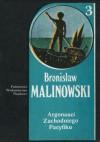 Argonauci Zachodniego Pacyfiku. Relacje o poczynaniach i przygodach krajowców z Nowej Gwinei - Bronisław Malinowski
