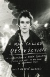 A Man Called Destruction: The Life and Music of Alex Chilton, From Box Tops to Big Star to Backdoor Man - Holly George-Warren