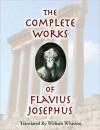 The Complete Works of Flavius Josephus - Josephus