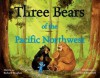 Three Bears of the Pacific Northwest - Richard Lee Vaughan, Marcia Vaughan, Jeremiah Trammell, Martha Vaughan