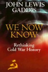 We Now Know: Rethinking Cold War History (A Council on Foreign Relations Book) - John Lewis Gaddis