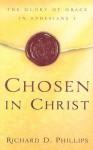 Chosen in Christ: The Glory of Grace in Ephesians 1 - Richard D. Phillips