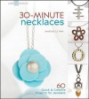 30-Minute Necklaces: 60 Quick & Creative Projects for Jewelers - Marthe Le Van