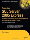 Beginning SQL Server 2005 Express Database Applications with Visual Basic Express and Visual Web Developer Express: From Novice to Professional - Rick Dobson