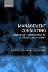 Management Consulting: Emergence and Dynamics of a Knowledge Industry - Matthias Kipping