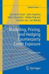 Modelling, Pricing, and Hedging Counterparty Credit Exposure: A Technical Guide - Giovanni Cesari, John Aquilina, Niels Charpillon