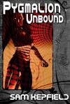 Pygmalion Unbound - Sam Kepfield