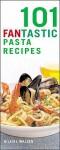 101 Fantastic Pasta Recipes - Hilaire Walden