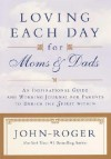 Loving Each Day for Moms & Dads: An Inspirational Guide and Working Journal for Parents to Enrich the Spirit Within - John-Roger