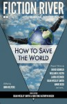 Fiction River: How to Save the World - Dean Wesley Smith, John Helfers, Kristine Kathryn Rusch, Lisa Silverthorne, Travis Heerman, David Gerrold, William H. Keith, Ron Collins, Laura Resnick, Stephanie Writt, Annie Reed, Angela Penrose
