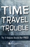 Time Travel Trouble: Try 3 Kelpies Books for FREE - Gill Arbuthnott, Janis Mackay, T. Traynor
