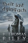 Their Last Dying Acts and Other Stories - R. Thomas Riley
