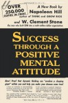 Success Through A Positive Mental Attitude - Napoleon Hill, W Clement Stone