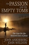 The Passion and the Empty Tomb - The Case for the Resurrection of Jesus - John Ankerberg, John Weldon