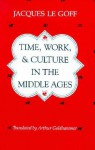 Time, Work, and Culture in the Middle Ages - Jacques Le Goff, Arthur Goldhammer
