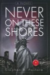 Never on These Shores - Stephen R. Pastore