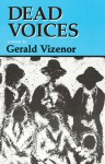 Dead Voices: Natural Agonies in the New World - Gerald Vizenor