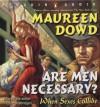 Are Men Necessary Unabridged - Maureen Dowd