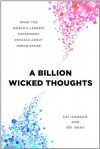 A Billion Wicked Thoughts: What the World's Largest Experiment Reveals about Human Desire - Ogi Ogas