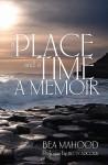A Place & a Time: A Memoir - Bea Mahood, Betty Adcock