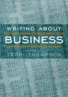 Writing about Business: The New Knight-Bagehot Guide to Economics and Business Journalism - Terri Thompson